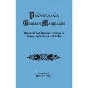Pennsylvania German Marriages. Marriages and Marriage Evidence in Pennsylvania German Churchs by Donna R Irish