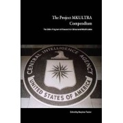 The Project MKULTRA Compendium: The CIA's Program of Research in Behavioral Modification by Stephen Foster