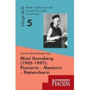 Mimi Grossberg (1905-1997): Pionierin - Mentorin - Networkerin