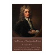 "The Poetry of Alexander Pope - Volume VIII: ""If You Want to Know What God Thinks about Money Just Look at the People He Gives It To."""