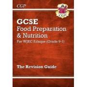 New Grade 9-1 GCSE Food Preparation & Nutrition - WJEC Eduqas Revision Guide by CGP Books