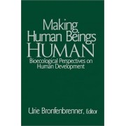 Making Human Beings Human by Urie Bronfenbrenner