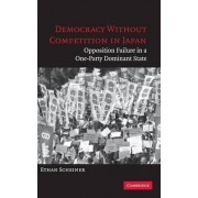 Democracy without Competition in Japan by Ethan Scheiner