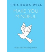 This Book Will Make You Mindful by Jessamy Hibberd
