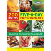 200 Five-A-Day Fruit & Vegetable Recipes: How to Achieve Your Recommended Daily Minimum, with Tempting Recipes Shown in 1300 Step-By-Step Photographs