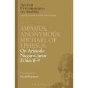 Aspasius, Michael of Ephesus, Anonymous: On Aristotle Nicomachean Ethics 8-9 by Michael