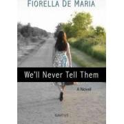 We'll Never Tell Them by Fiorella De Maria