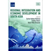 Regional Integration and Economic Development in South Asia by Sultan Hafeez Rahman