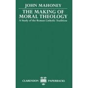 The Making of Moral Theology by John Mahoney