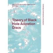 Theory of Black Hole Accretion Discs by Marek A. Abramowicz