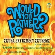 Would You Rather...? Extra Extremely Extreme by Justin Heimberg