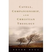 Cavell, Companionship, and Christian Theology by Peter Dula