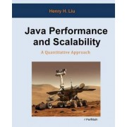 Java Performance and Scalability: A Quantitative Approach by Henry H Liu Dr