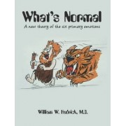 What's Normal a New Theory of the Six Primary Emotions by William Hedrick