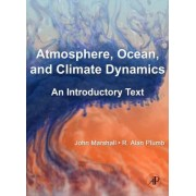 Atmosphere, Ocean and Climate Dynamics by John Marshall
