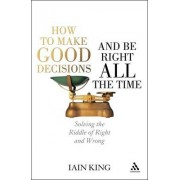 How to Make Good Decisions and be Right All the Time by Iain King