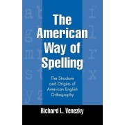 The American Way of Spelling by Richard L. Venezky