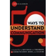 50 Ways to Understand Communication by Arthur Asa Berger