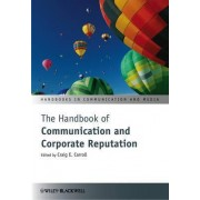 The Handbook of Communication and Corporate Reputation by Craig E. Carroll