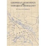 Georgian Gorgeous or Gorgeous Georgians? by David Gorji