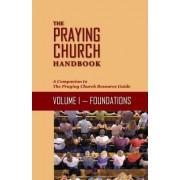 The Praying Church Handbook Volume I: Foundations