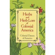Herbs and Herb Lore of Colonial America by Dames of America