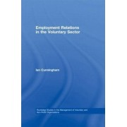 Employment Relations in the Voluntary Sector by Ian Cunningham