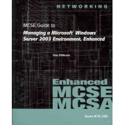 70-290: MCSE Guide to Managing a Microsoft Windows Server 2003 Environment, Enhanced: 70-290 by Dan DiNicolo