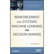 Reinforcement and Systemic Machine Learning for Decision Making by Parag Kulkarni
