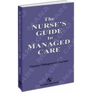 The Nurse's Guide to Managed Care by Susan Turner