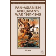 Pan-Asianism and Japan's War 1931-1945 by Eri Hotta