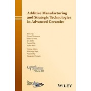 Additive Manufacturing and Strategic Technologies in Advanced Ceramics: Ceramic Transactions, Volume 258