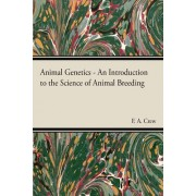 Animal Genetics - The Science of Animal Breeding by F. A. Crew