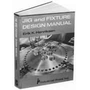 Jig and Fixture Design Manual by E.K. Henriksen