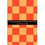 A Long, Strange Goodbye and Hello by Matt Caudill