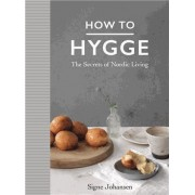 How To Hygge : The Secrets Of Nordic Living