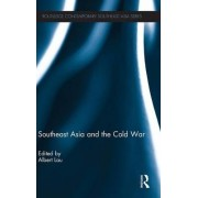 Southeast Asia and the Cold War by Albert Lau