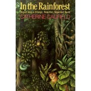 In the Rainforest/Report from a Strange, Beautiful, Imperiled World by Catherine Caufield