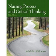 Nursing Process and Critical Thinking by A.R.N.P. Ph.D. Judith M. Wilkinson