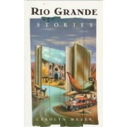 Rio Grande Stories by Assistant Professor Department of Professional Communication Carolyn Meyer