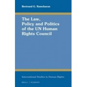 The Law, Policy and Politics of the UN Human Rights Council by Bertrand G. Ramcharan