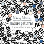 Calming Colouring Nature Patterns: 80 Blissful Patterns to Colour in by Graham McCallum