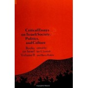 Critical Essays on Israeli Society, Politics, and Culture by Ian S. Lustick