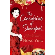 The Concubine of Shanghai by Hong Ying