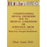 Understanding Mental Disorders Due to General Medical Conditions or Substance Abuse by Ghazi Asaad