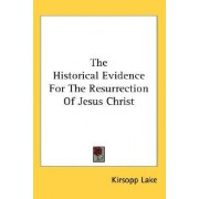 The Historical Evidence for the Resurrection of Jesus Christ by Kirsopp Lake