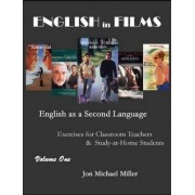 ENGLISH in FILMS: English as a Second Language Exercises for Teachers & Study-at-Home Students, Vol. 1 by Jon Michael Miller