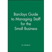 Barclays Guide to Managing Staff for the Small Business by Iain Maitland
