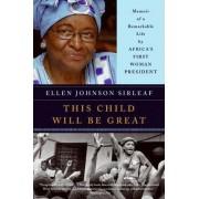 This Child Will be Great by Ellen Johnson Sirleaf