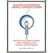 Electrical Pioneers of America, Their Own Words by Stephen P Tubbs